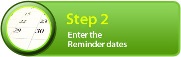 Step 2: Enter the reminder dates